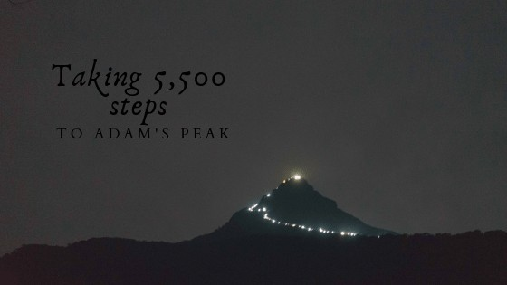 One of my favorite |best travel stories *  Taking 11000 steps to Adams Peak * One of My favorite travel stories